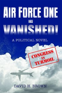Air Force One has Vanished by David H. Brown